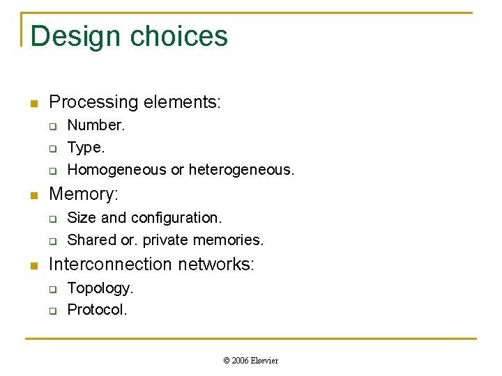 Design choices n Processing elements: q q q n Memory: q q n Number.