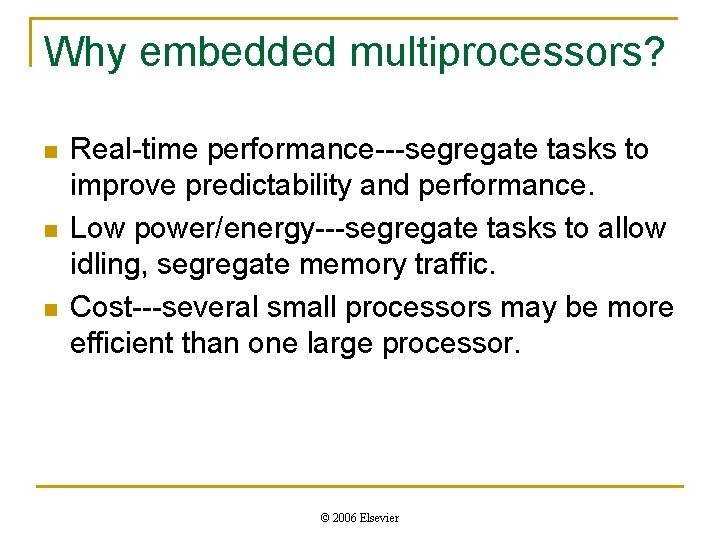Why embedded multiprocessors? n n n Real-time performance---segregate tasks to improve predictability and performance.