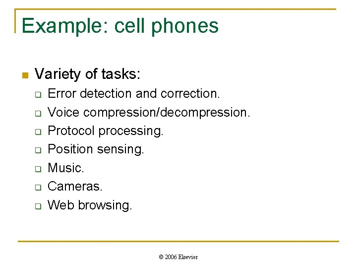 Example: cell phones n Variety of tasks: q q q q Error detection and