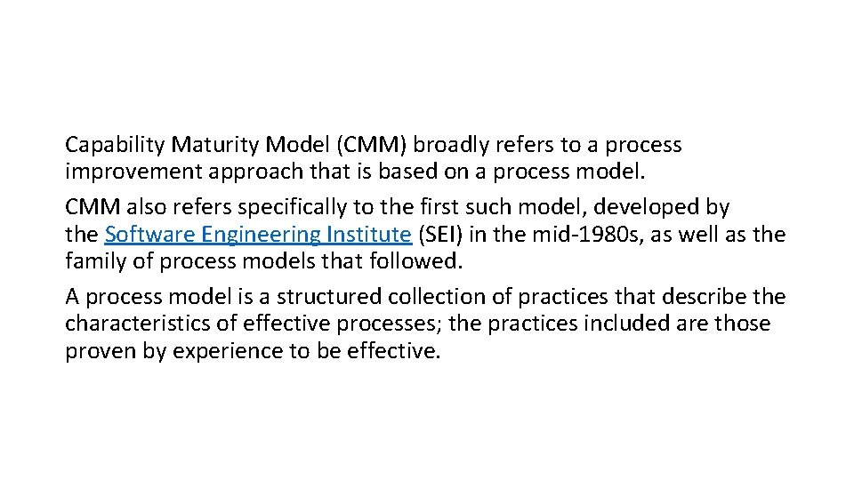 Capability Maturity Model (CMM) broadly refers to a process improvement approach that is based