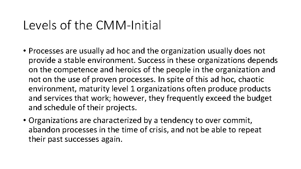 Levels of the CMM-Initial • Processes are usually ad hoc and the organization usually