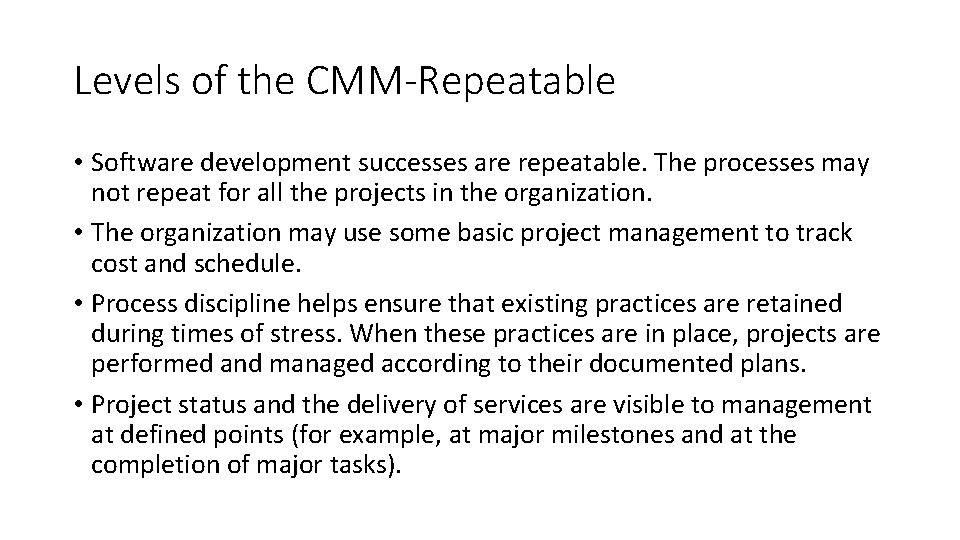 Levels of the CMM-Repeatable • Software development successes are repeatable. The processes may not