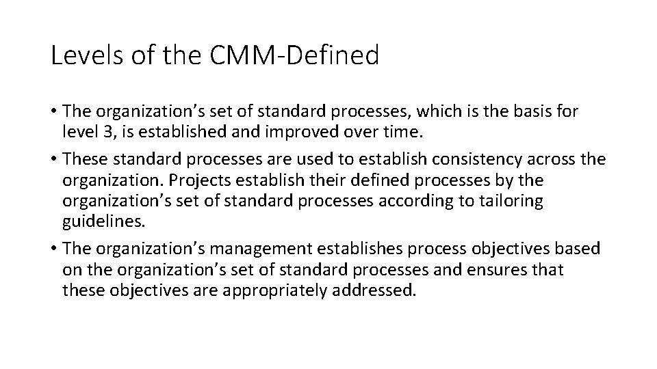 Levels of the CMM-Defined • The organization's set of standard processes, which is the