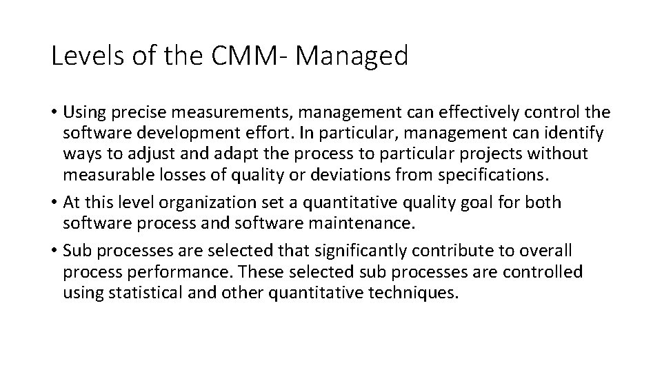 Levels of the CMM- Managed • Using precise measurements, management can effectively control the