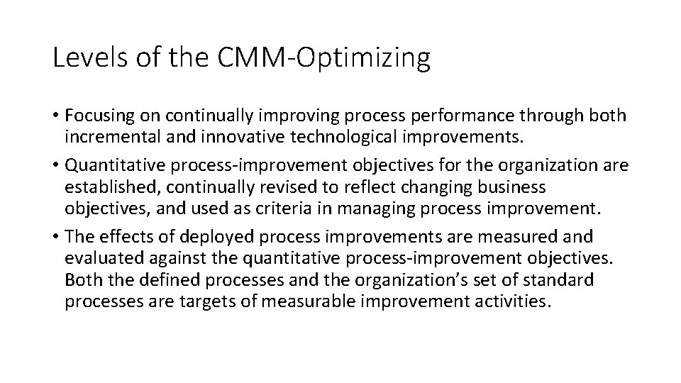 Levels of the CMM-Optimizing • Focusing on continually improving process performance through both incremental