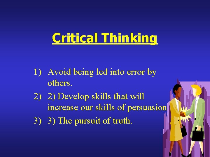 Critical Thinking 1) Avoid being led into error by others. 2) 2) Develop skills