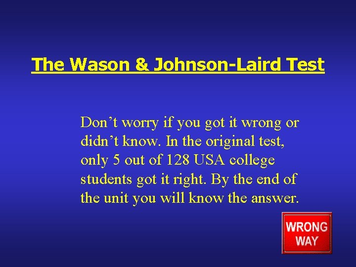 The Wason & Johnson-Laird Test Don't worry if you got it wrong or didn't