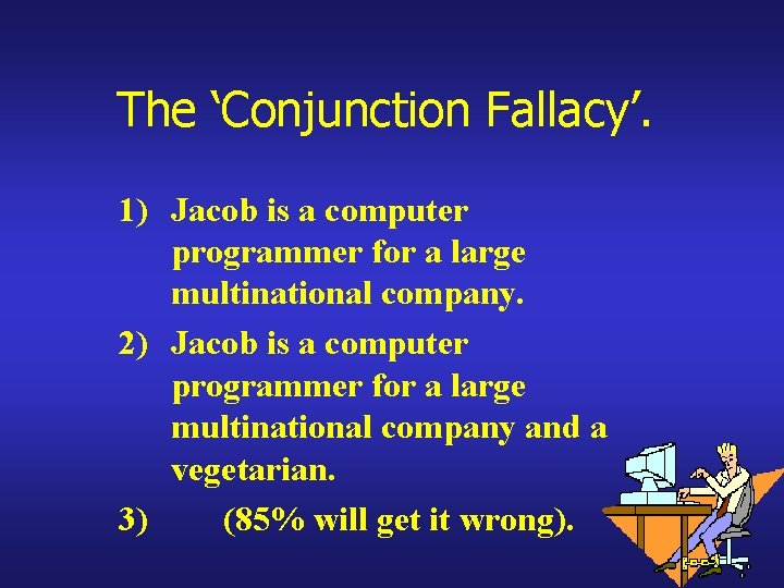 The 'Conjunction Fallacy'. 1) Jacob is a computer programmer for a large multinational company.