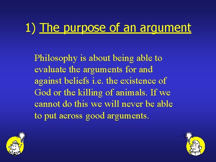 1) The purpose of an argument Philosophy is about being able to evaluate the