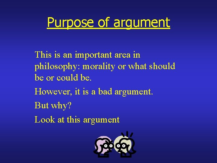 Purpose of argument This is an important area in philosophy: morality or what should