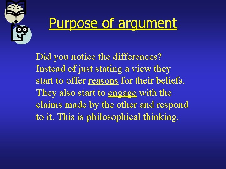 Purpose of argument Did you notice the differences? Instead of just stating a view