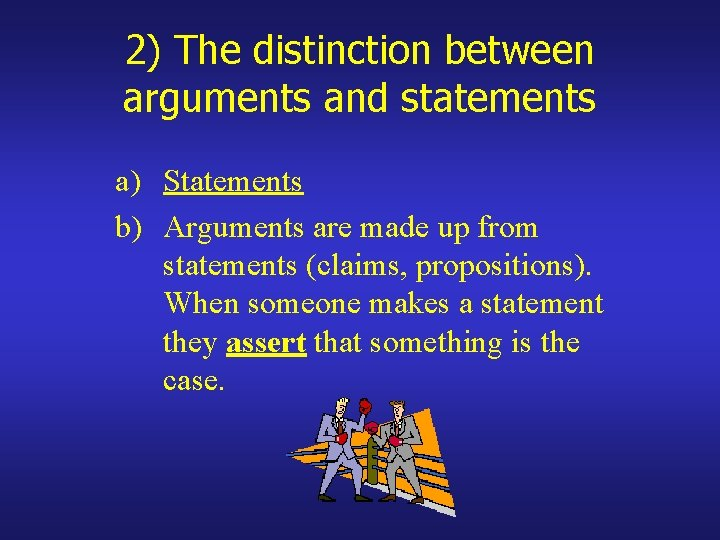 2) The distinction between arguments and statements a) Statements b) Arguments are made up