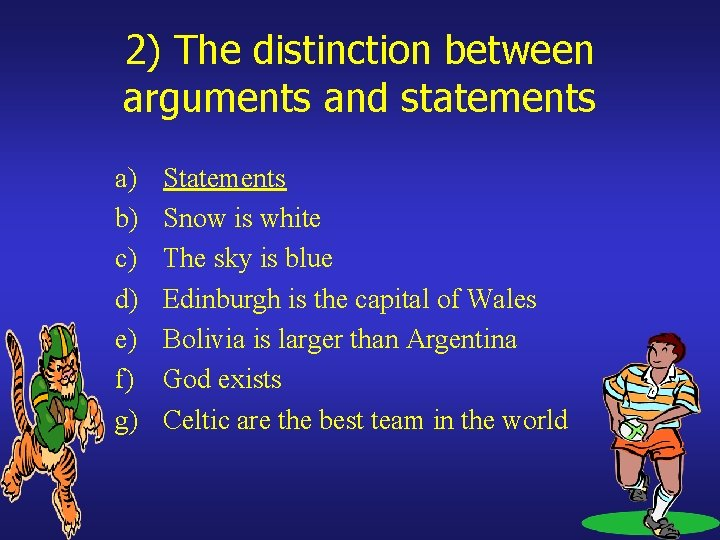 2) The distinction between arguments and statements a) b) c) d) e) f) g)