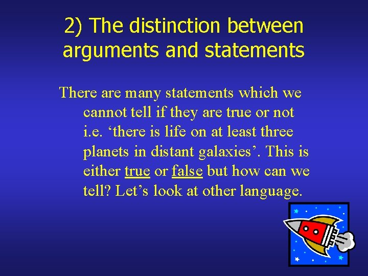 2) The distinction between arguments and statements There are many statements which we cannot