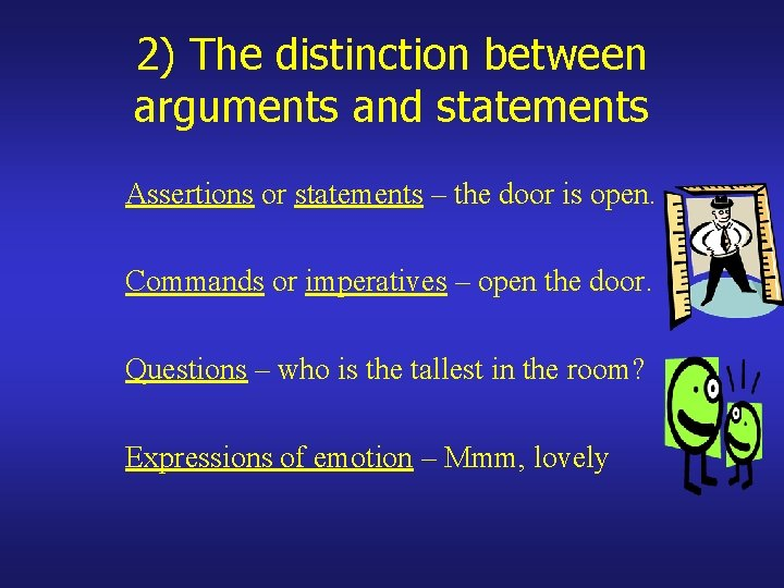 2) The distinction between arguments and statements Assertions or statements – the door is