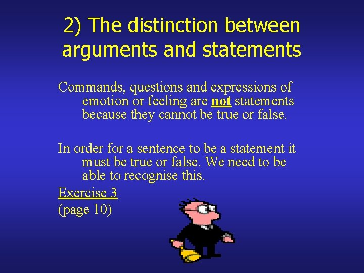 2) The distinction between arguments and statements Commands, questions and expressions of emotion or