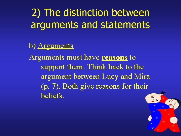 2) The distinction between arguments and statements b) Arguments must have reasons to support