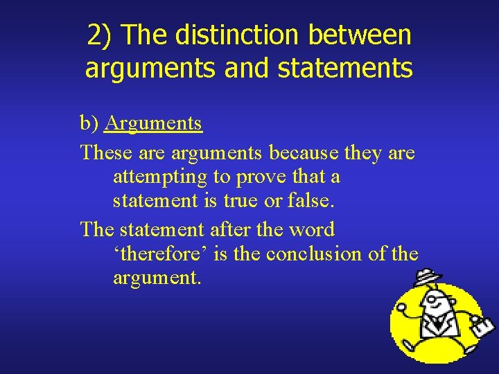 2) The distinction between arguments and statements b) Arguments These arguments because they are