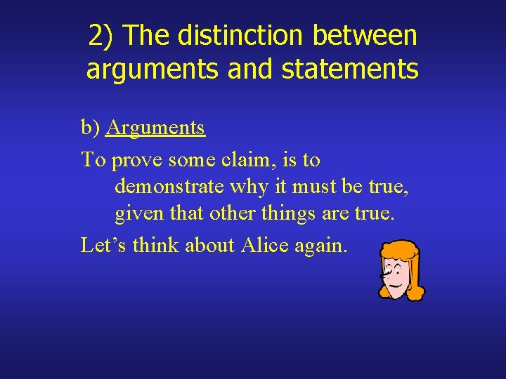 2) The distinction between arguments and statements b) Arguments To prove some claim, is