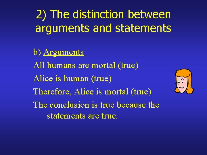 2) The distinction between arguments and statements b) Arguments All humans are mortal (true)