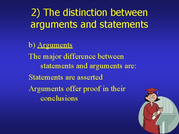 2) The distinction between arguments and statements b) Arguments The major difference between statements