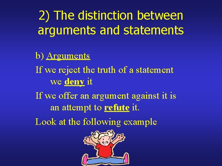 2) The distinction between arguments and statements b) Arguments If we reject the truth