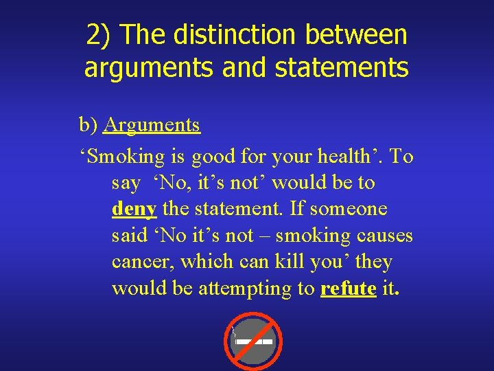 2) The distinction between arguments and statements b) Arguments 'Smoking is good for your