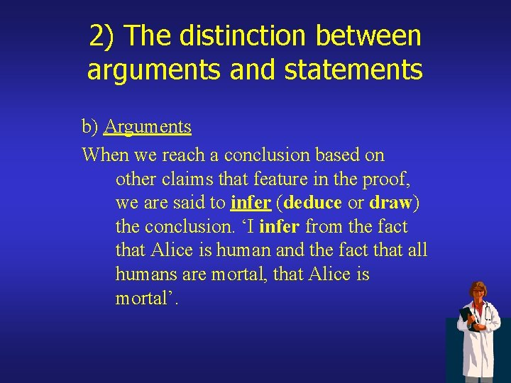2) The distinction between arguments and statements b) Arguments When we reach a conclusion