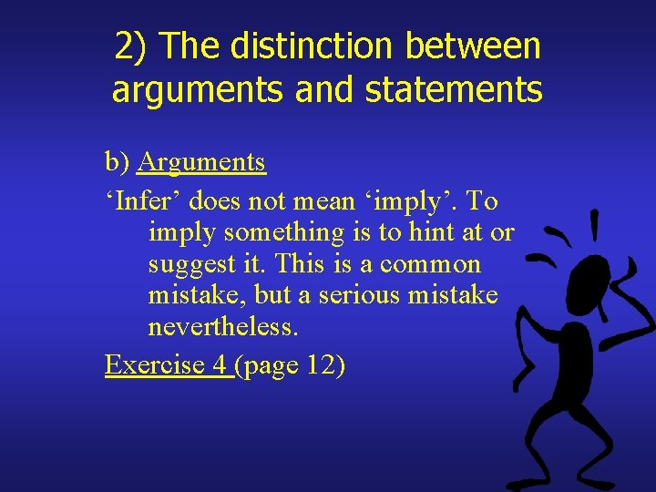 2) The distinction between arguments and statements b) Arguments 'Infer' does not mean 'imply'.