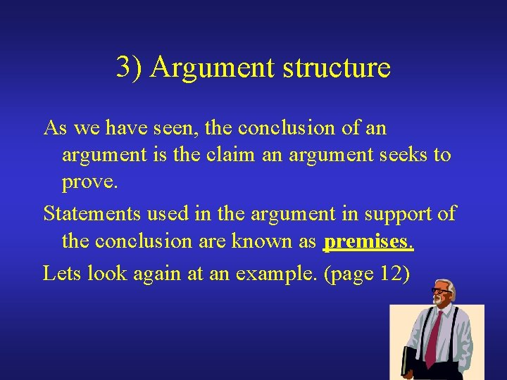 3) Argument structure As we have seen, the conclusion of an argument is the