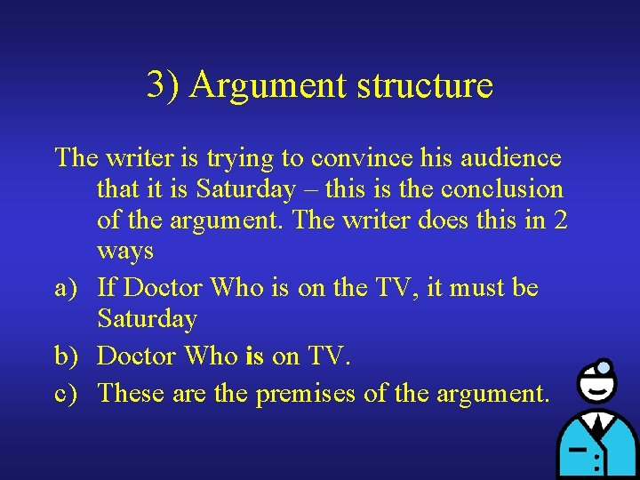 3) Argument structure The writer is trying to convince his audience that it is
