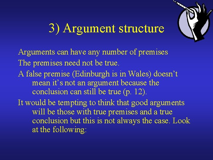 3) Argument structure Arguments can have any number of premises The premises need not