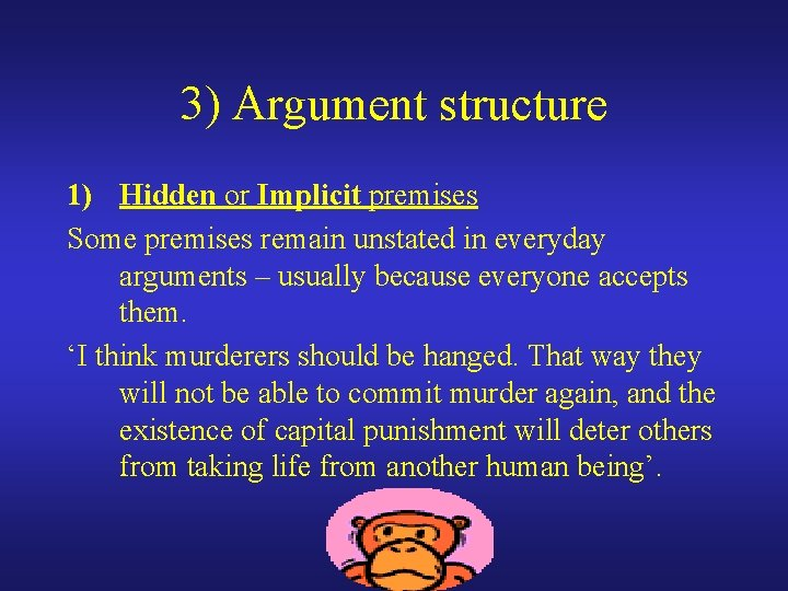 3) Argument structure 1) Hidden or Implicit premises Some premises remain unstated in everyday
