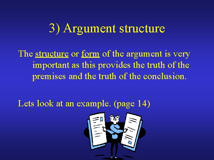 3) Argument structure The structure or form of the argument is very important as