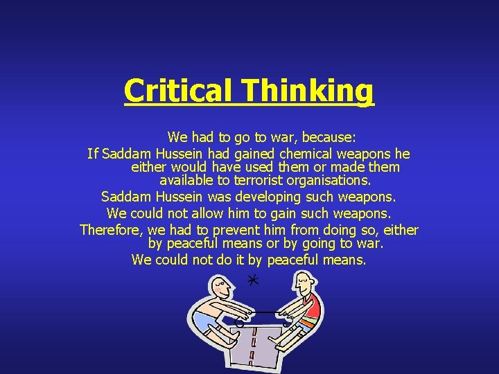 Critical Thinking We had to go to war, because: If Saddam Hussein had gained