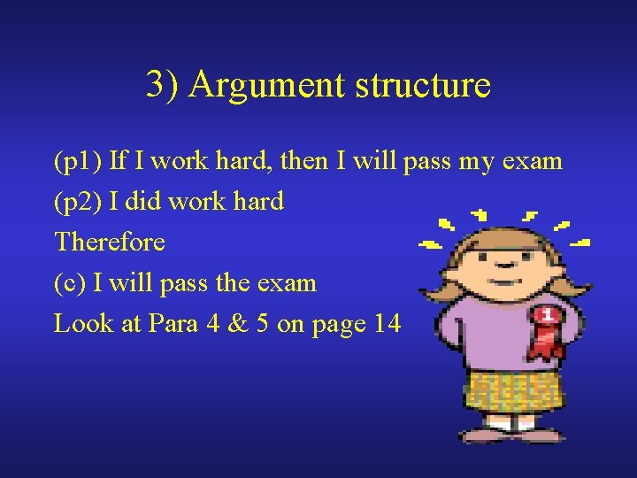 3) Argument structure (p 1) If I work hard, then I will pass my