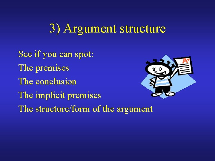 3) Argument structure See if you can spot: The premises The conclusion The implicit
