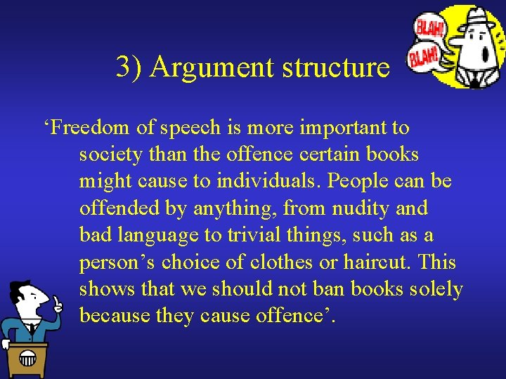 3) Argument structure 'Freedom of speech is more important to society than the offence