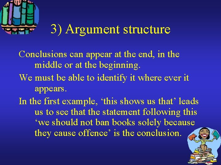 3) Argument structure Conclusions can appear at the end, in the middle or at