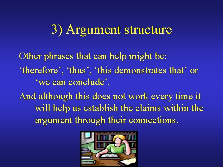 3) Argument structure Other phrases that can help might be: 'therefore', 'thus', 'this demonstrates