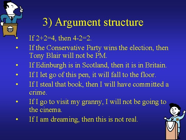 3) Argument structure • • If 2+2=4, then 4 -2=2. If the Conservative Party