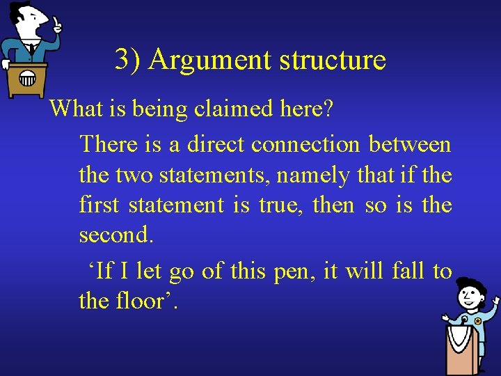 3) Argument structure What is being claimed here? There is a direct connection between