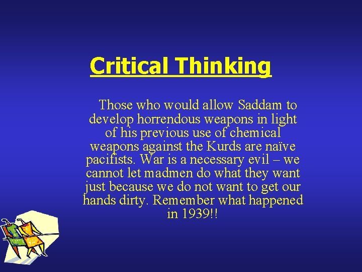 Critical Thinking Those who would allow Saddam to develop horrendous weapons in light of