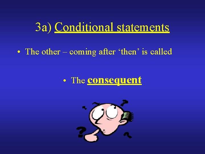 3 a) Conditional statements • The other – coming after 'then' is called •