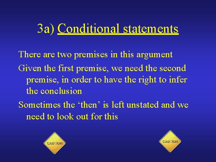 3 a) Conditional statements There are two premises in this argument Given the first