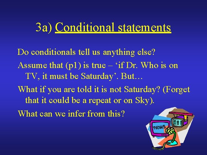 3 a) Conditional statements Do conditionals tell us anything else? Assume that (p 1)
