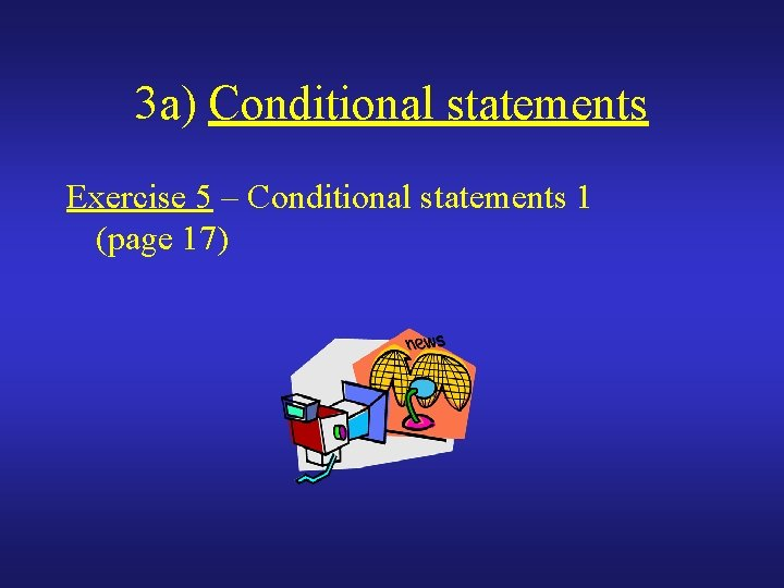 3 a) Conditional statements Exercise 5 – Conditional statements 1 (page 17)