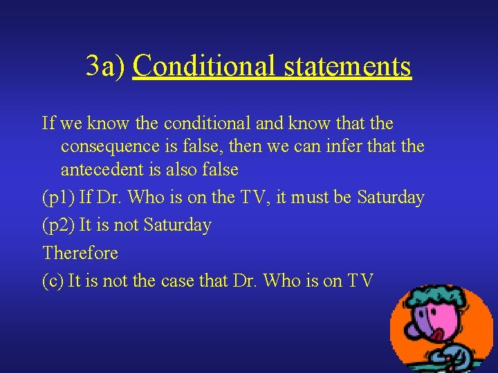 3 a) Conditional statements If we know the conditional and know that the consequence
