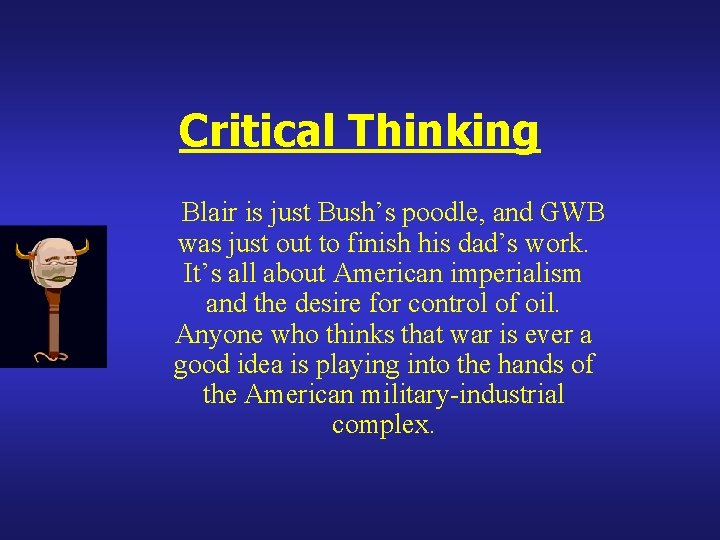 Critical Thinking Blair is just Bush's poodle, and GWB was just out to finish