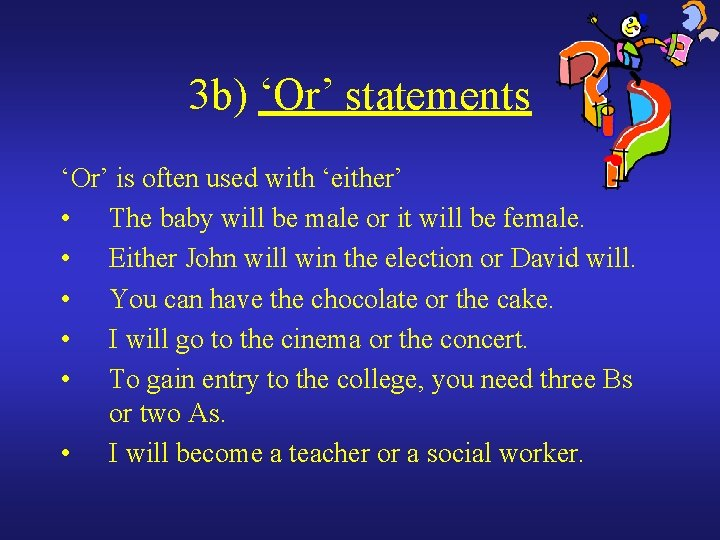 3 b) 'Or' statements 'Or' is often used with 'either' • The baby will